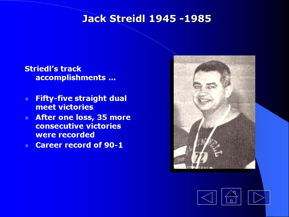 Jack Streidl 1945 -1985 Striedl's track accomplishments …