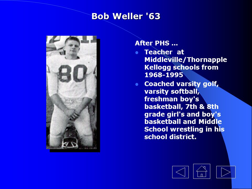 Bob Weller 63 After PHS … Teacher at Middleville/Thornapple Kellogg schools from 1968-1995.