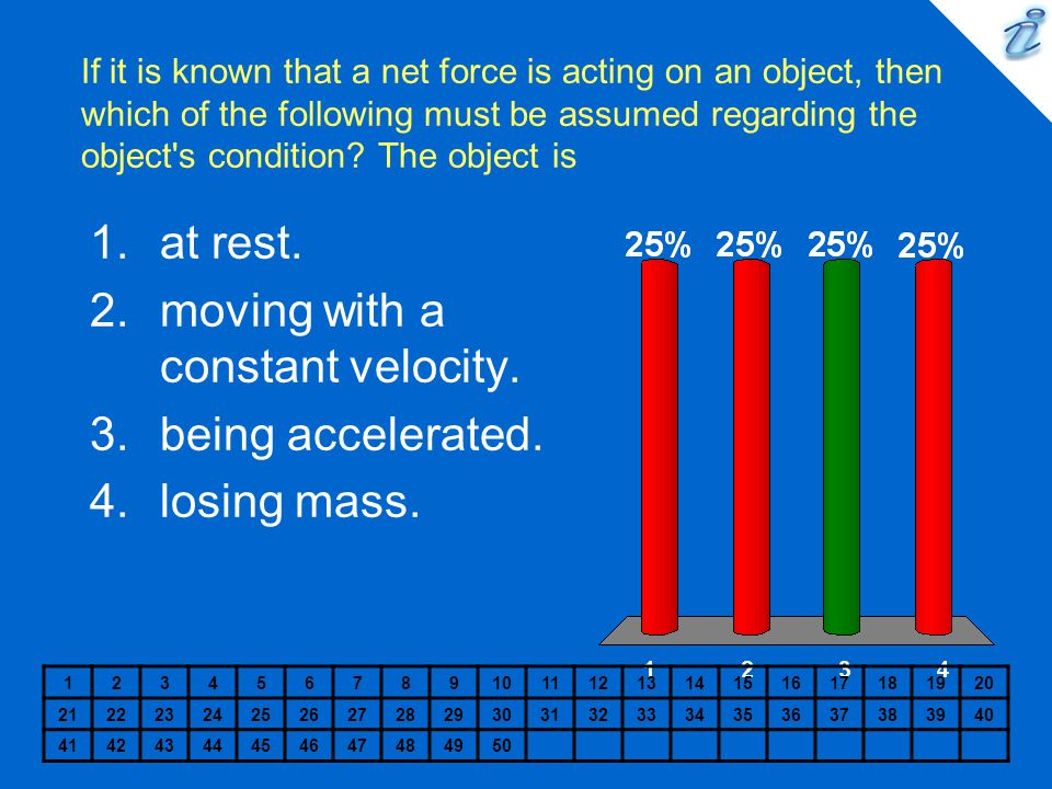 moving with a constant velocity. being accelerated. losing mass.