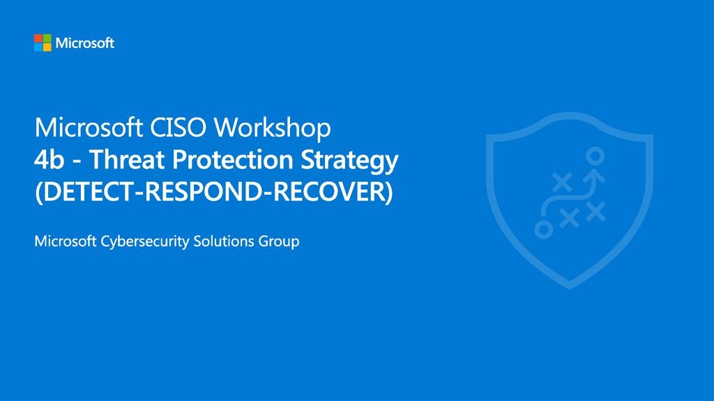 Microsoft CISO Workshop 4b - Threat Protection Strategy (DETECT-RESPOND-RECOVER)