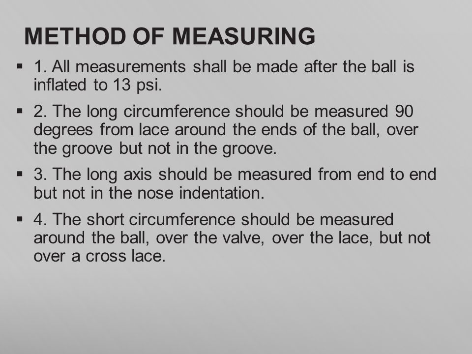 METHOD OF MEASURING 1. All measurements shall be made after the ball is inflated to 13 psi.