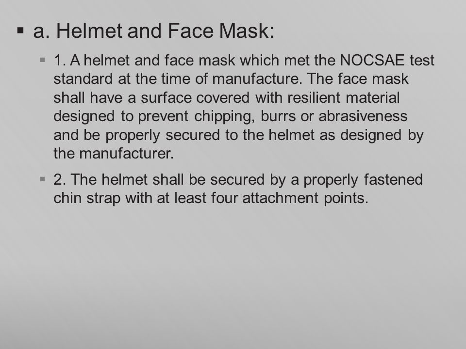 a. Helmet and Face Mask: