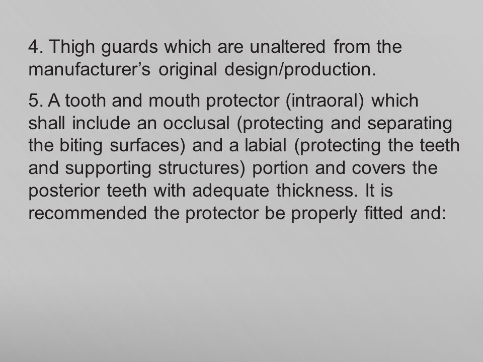 4. Thigh guards which are unaltered from the manufacturer's original design/production.
