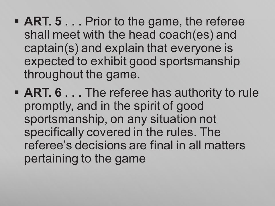 ART. 5 . . . Prior to the game, the referee shall meet with the head coach(es) and captain(s) and explain that everyone is expected to exhibit good sportsmanship throughout the game.