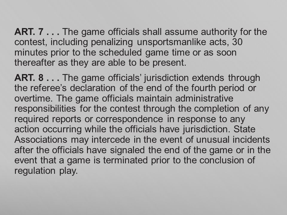 ART. 7 . . . The game officials shall assume authority for the contest, including penalizing unsportsmanlike acts, 30 minutes prior to the scheduled game time or as soon thereafter as they are able to be present.