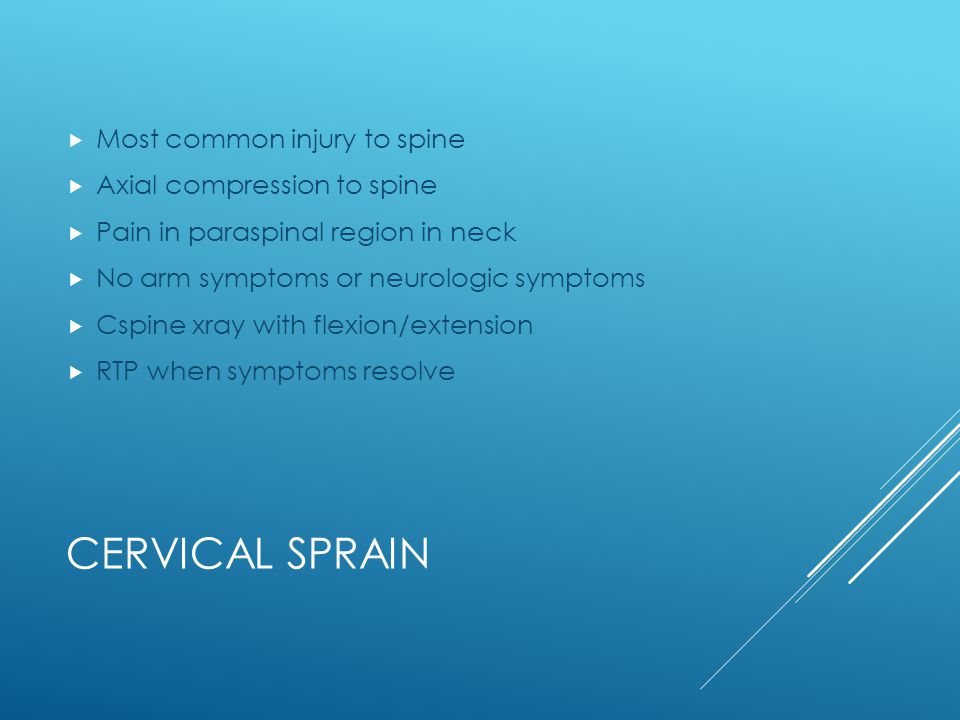 Cervical sprain Most common injury to spine Axial compression to spine