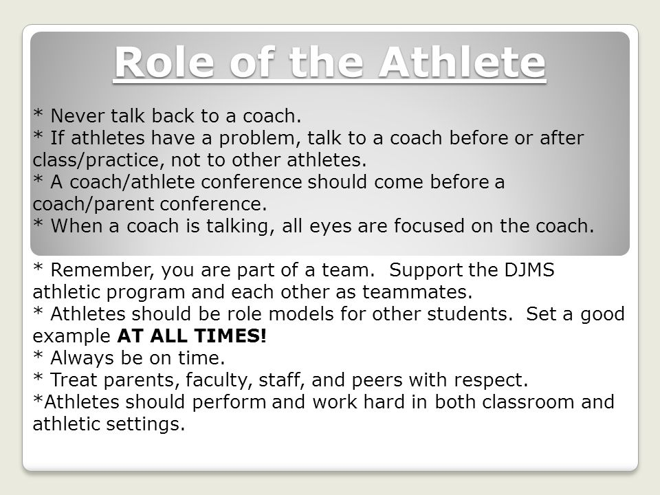 Role of the Athlete * Never talk back to a coach.