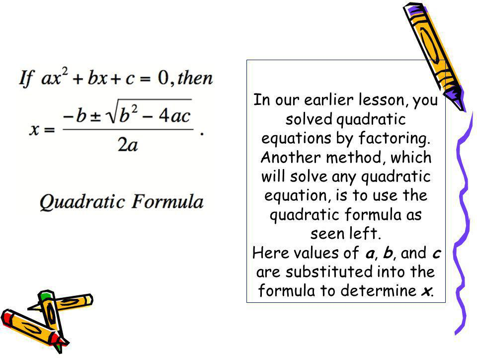 In our earlier lesson, you solved quadratic equations by factoring