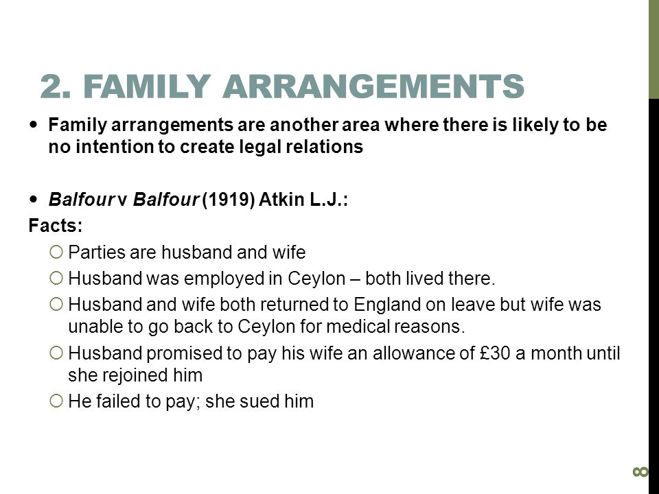 2. Family arrangements Family arrangements are another area where there is likely to be no intention to create legal relations.