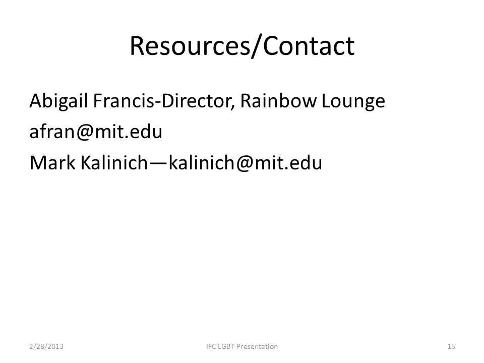 Resources/Contact Abigail Francis-Director, Rainbow Lounge afran@mit.edu Mark Kalinich—kalinich@mit.edu