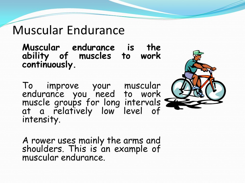 Muscular Endurance Muscular endurance is the ability of muscles to work continuously.