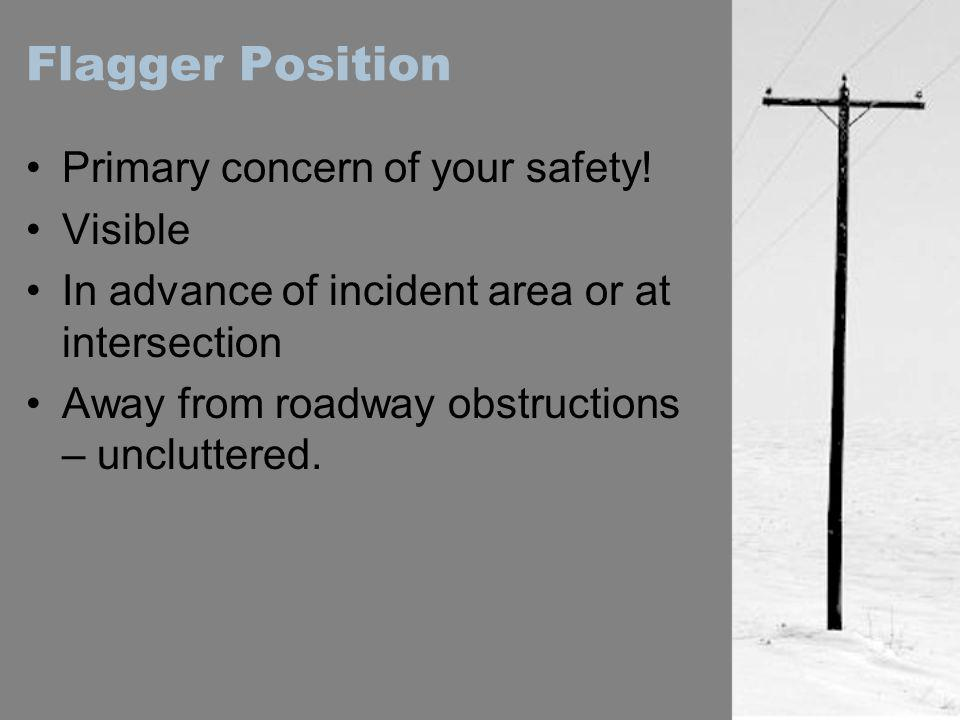 Flagger Position Primary concern of your safety! Visible