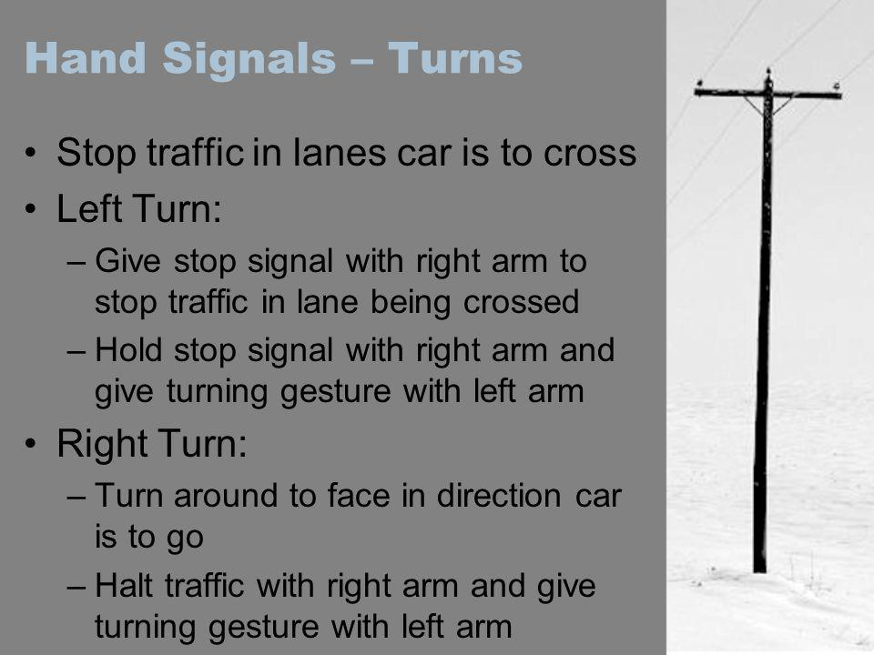 Hand Signals – Turns Stop traffic in lanes car is to cross Left Turn: