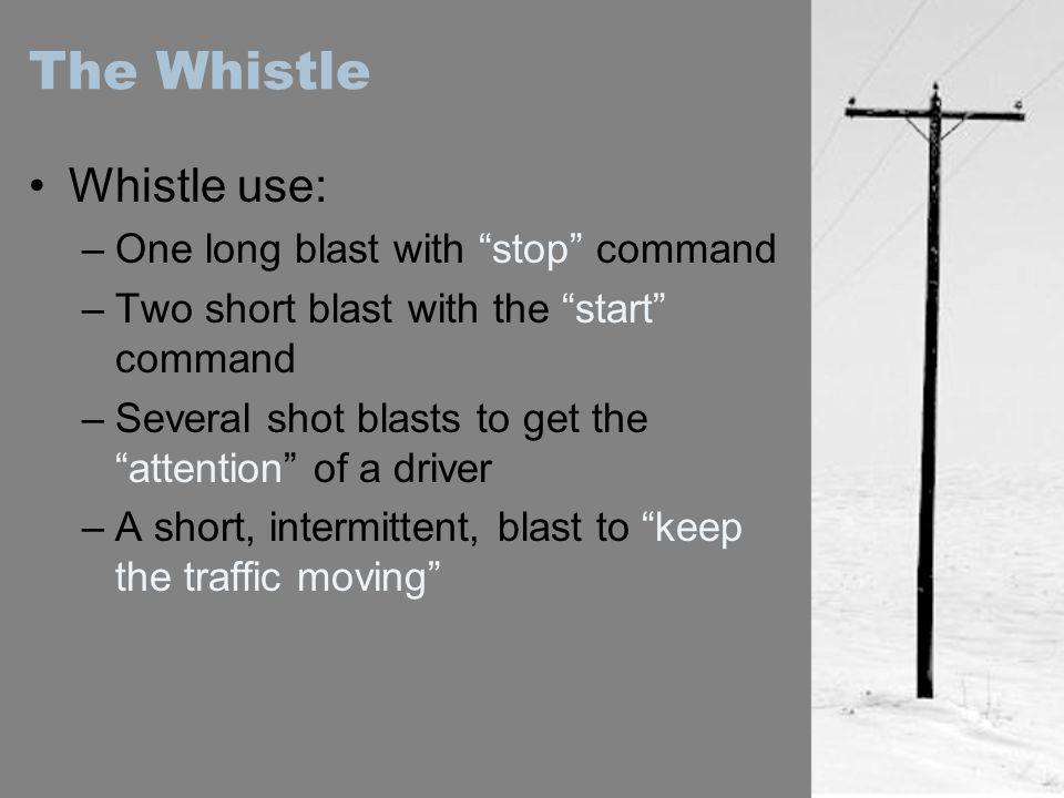 The Whistle Whistle use: One long blast with stop command