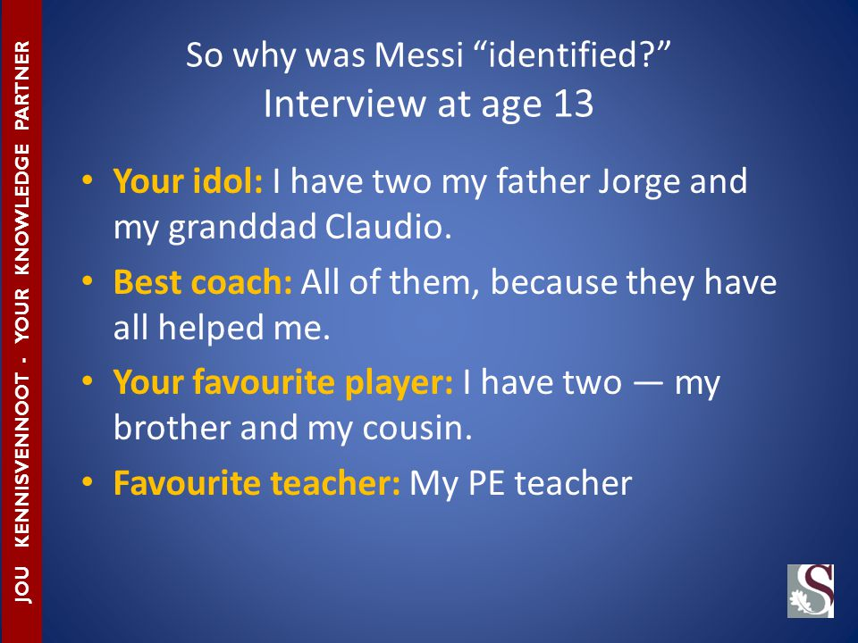So why was Messi identified Interview at age 13