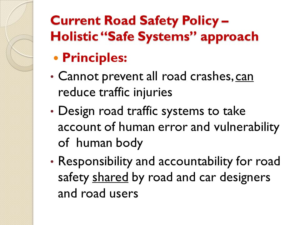 Current Road Safety Policy – Holistic Safe Systems approach