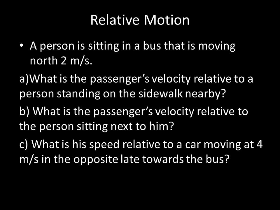 Relative Motion A person is sitting in a bus that is moving north 2 m/s.