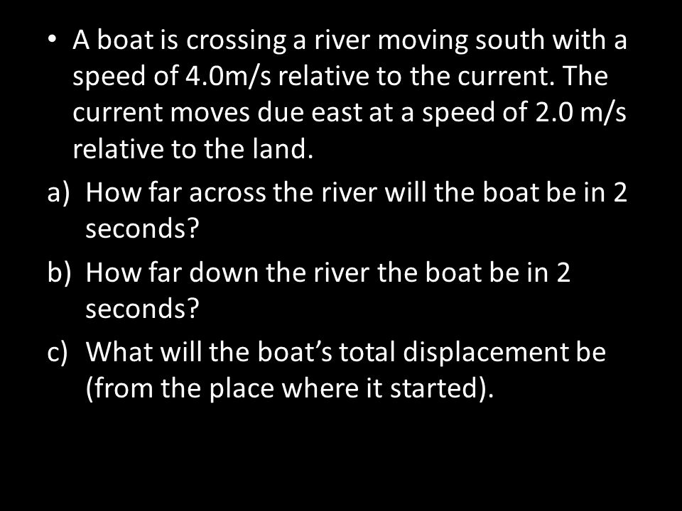 A boat is crossing a river moving south with a speed of 4