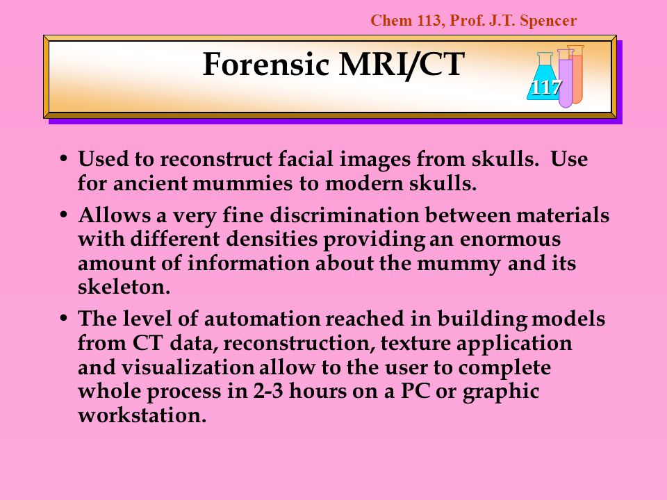Forensic MRI/CT Used to reconstruct facial images from skulls. Use for ancient mummies to modern skulls.