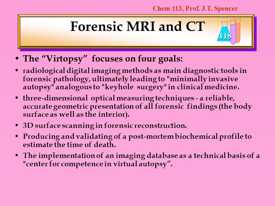 Forensic MRI and CT The Virtopsy focuses on four goals:
