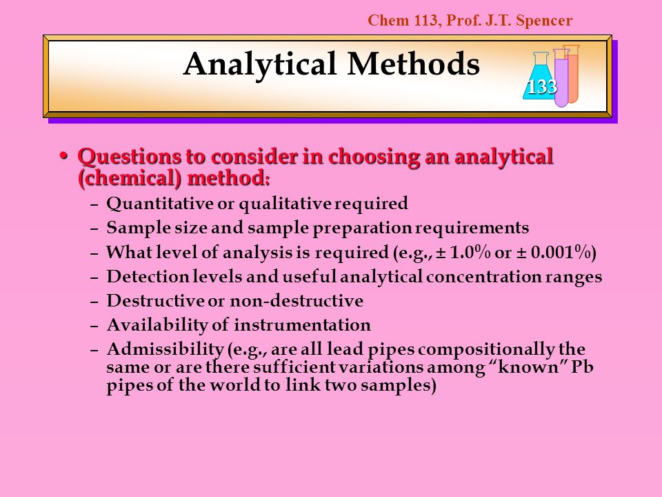 Analytical Methods Questions to consider in choosing an analytical (chemical) method: Quantitative or qualitative required.