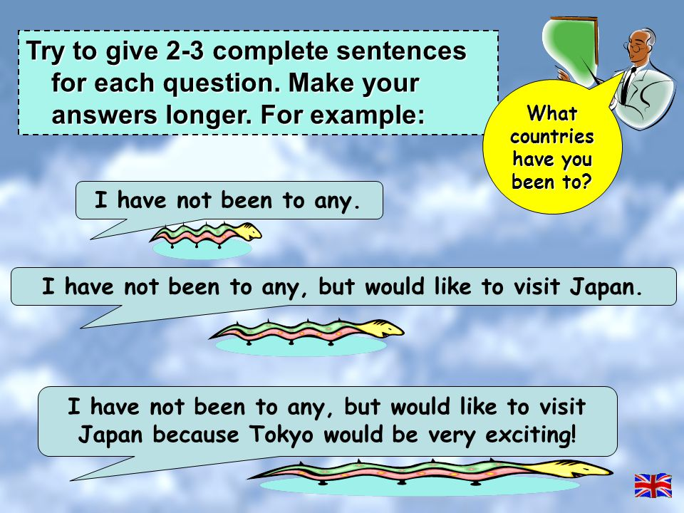 Try to give 2-3 complete sentences for each question