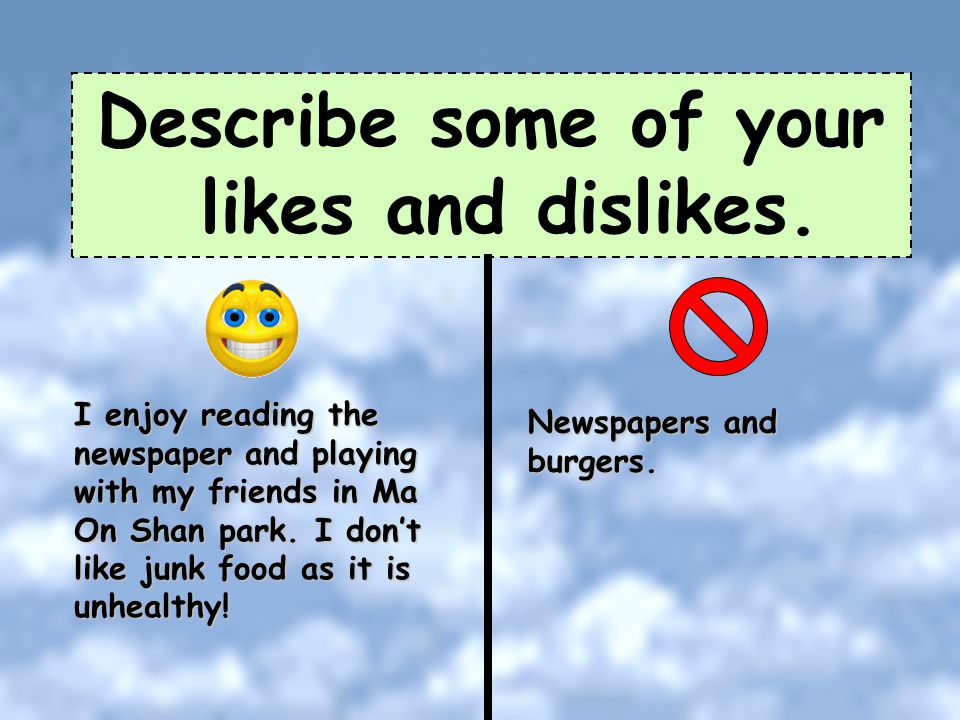 Describe some of your likes and dislikes.