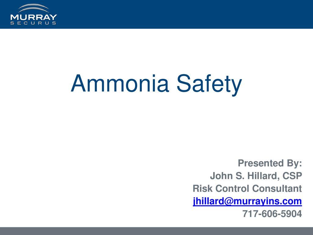 Ammonia Safety Presented By John S Hillard Csp Ppt Download