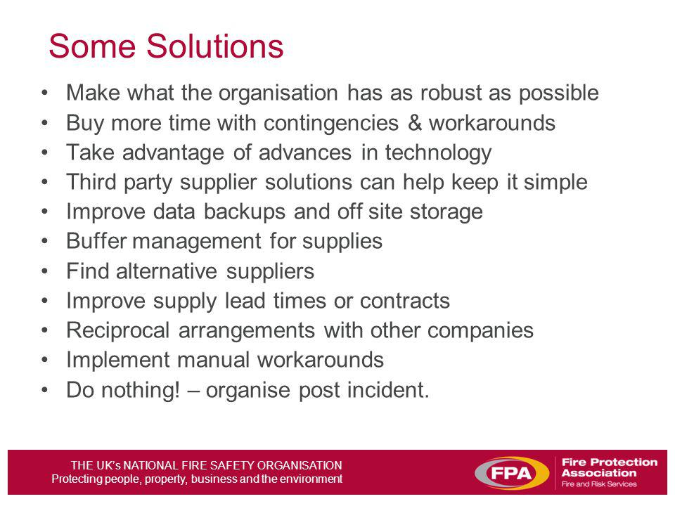 Some Solutions Make what the organisation has as robust as possible