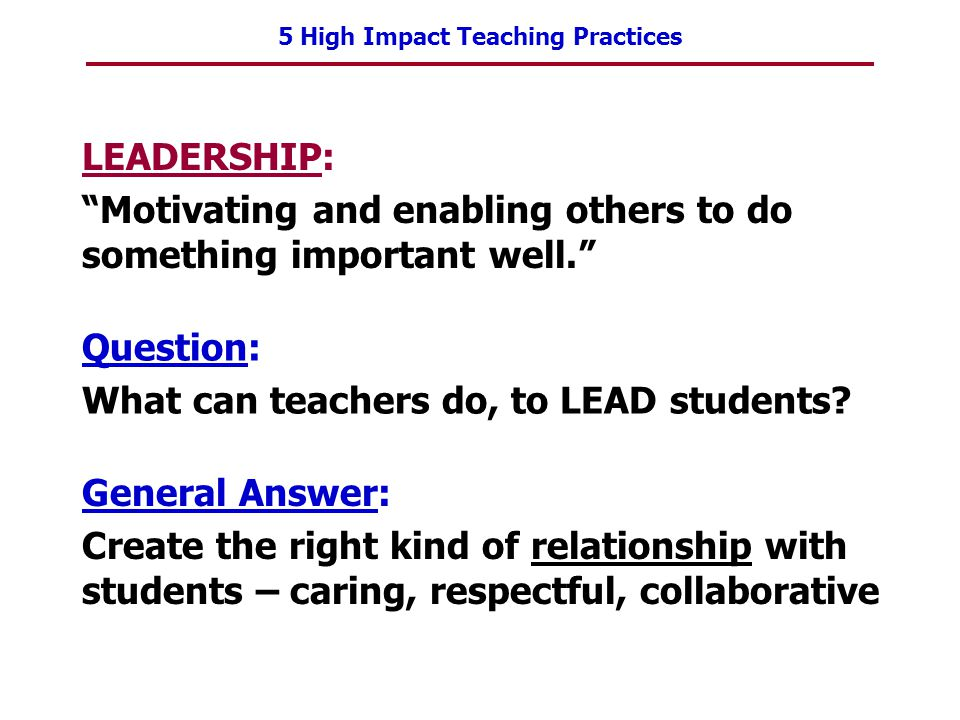 LEADERSHIP: Motivating and enabling others to do something important well. Question: What can teachers do, to LEAD students
