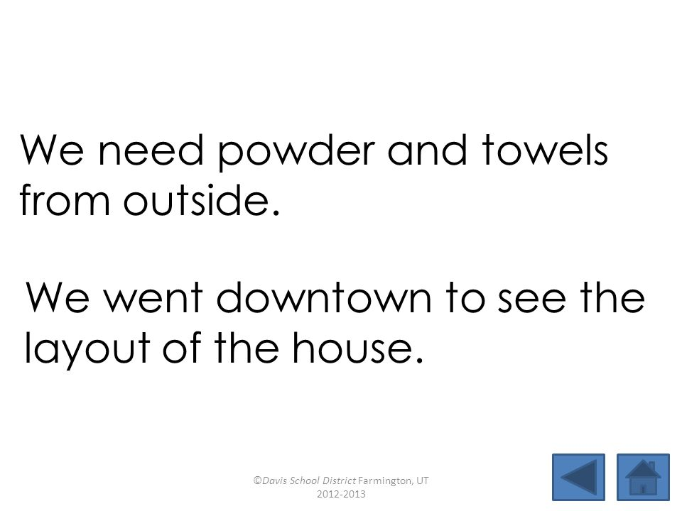 We need powder and towels from outside.
