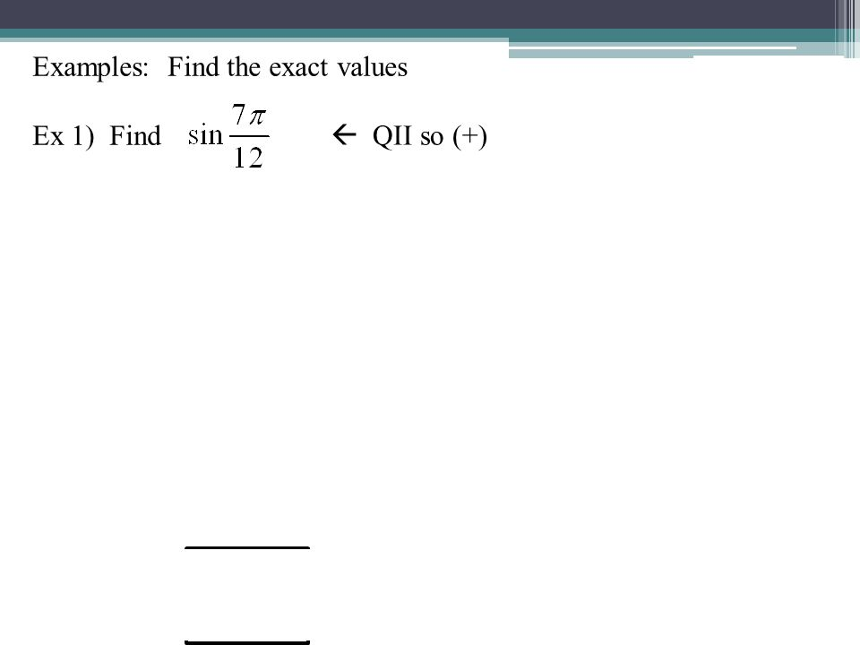 Examples: Find the exact values