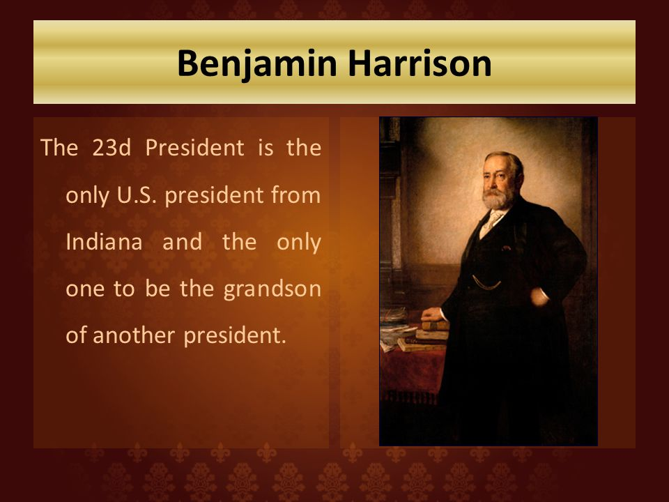 Benjamin Harrison The 23d President is the only U.S.