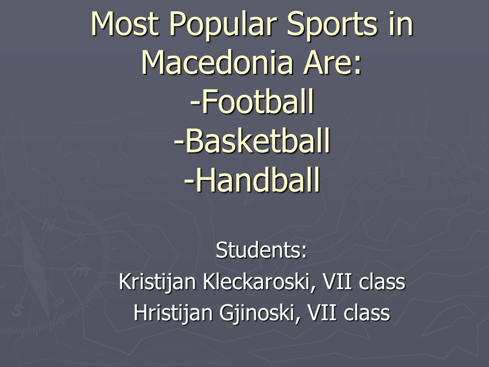 Most Popular Sports in Macedonia Are: -Football -Basketball -Handball