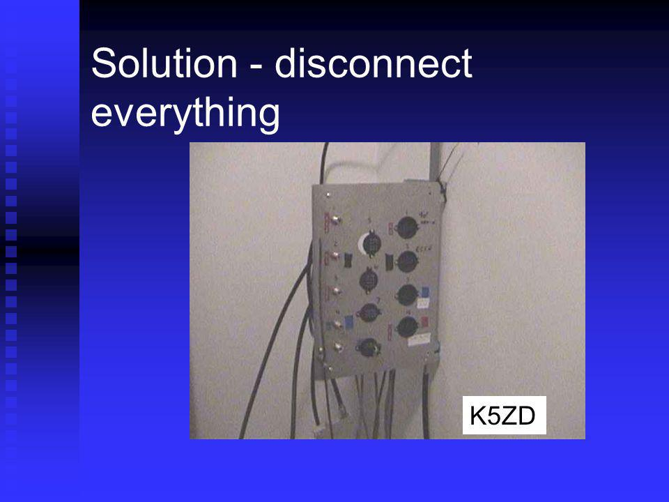 Solution - disconnect everything