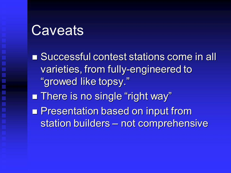 Caveats Successful contest stations come in all varieties, from fully-engineered to growed like topsy.