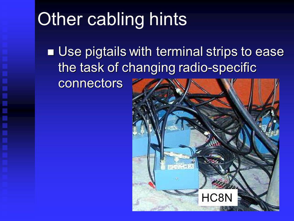 Other cabling hints Use pigtails with terminal strips to ease the task of changing radio-specific connectors.