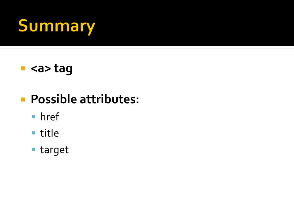 Summary <a> tag Possible attributes: href title target