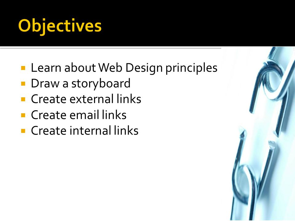 Objectives Learn about Web Design principles Draw a storyboard