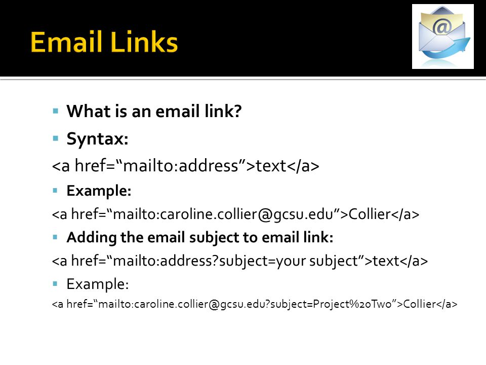 Email Links What is an email link Syntax: