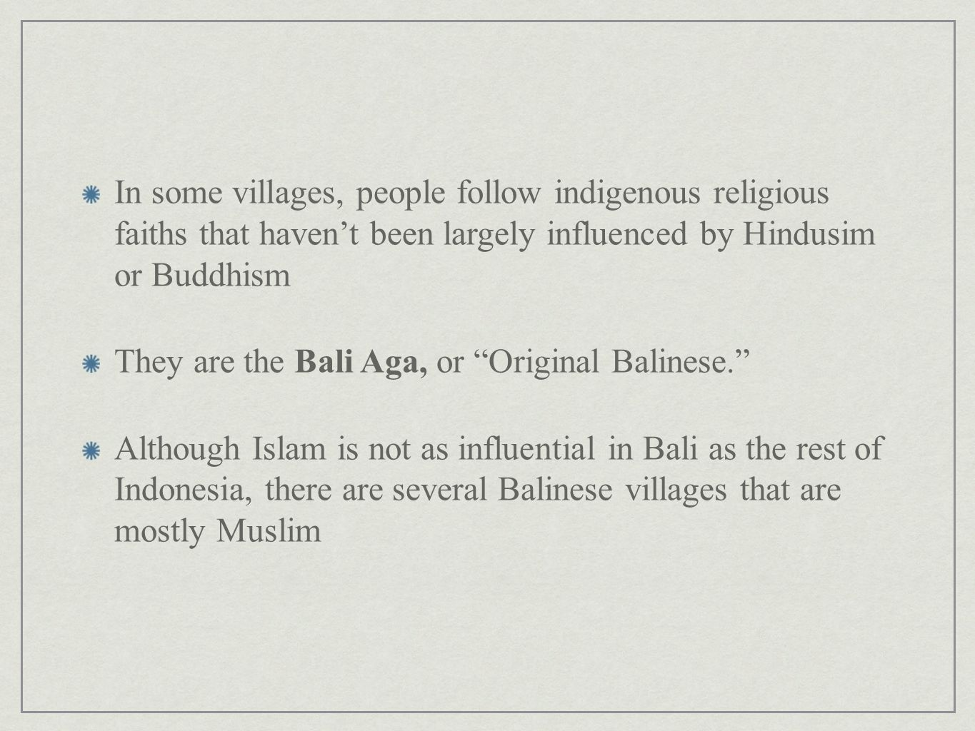 In some villages, people follow indigenous religious faiths that haven't been largely influenced by Hindusim or Buddhism