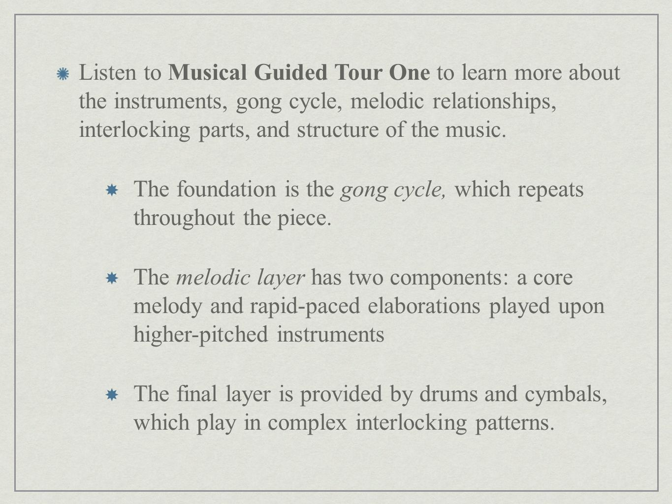 Listen to Musical Guided Tour One to learn more about the instruments, gong cycle, melodic relationships, interlocking parts, and structure of the music.
