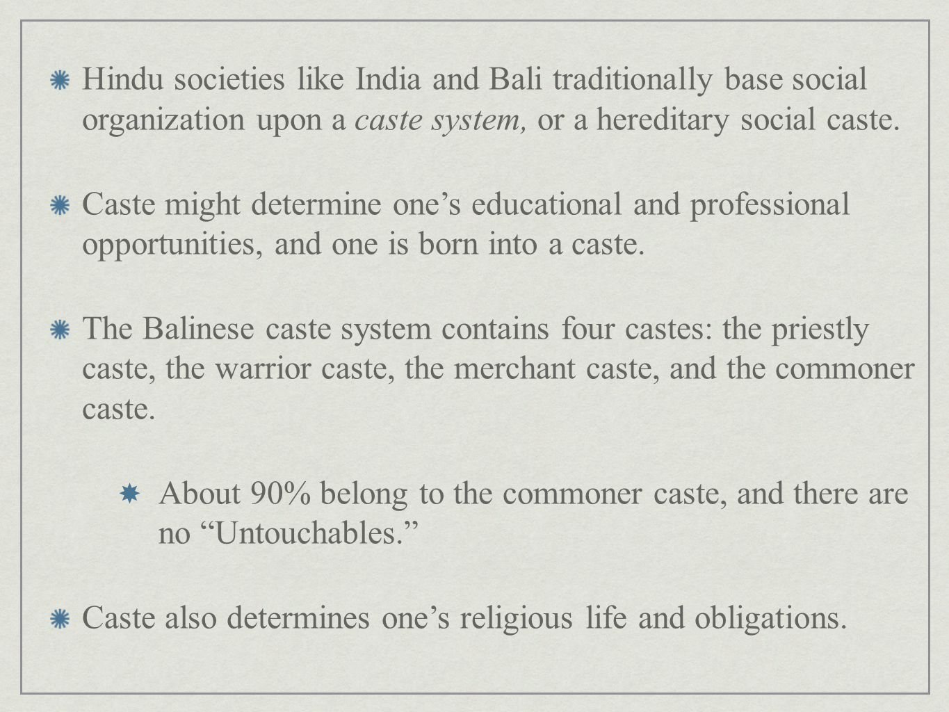 Hindu societies like India and Bali traditionally base social organization upon a caste system, or a hereditary social caste.