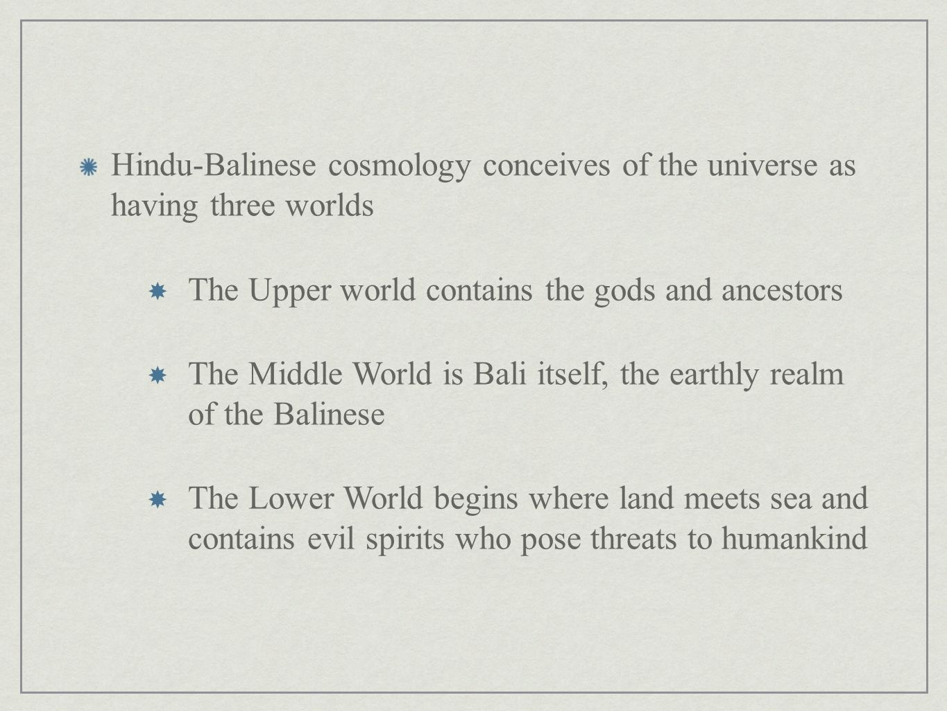 Hindu-Balinese cosmology conceives of the universe as having three worlds