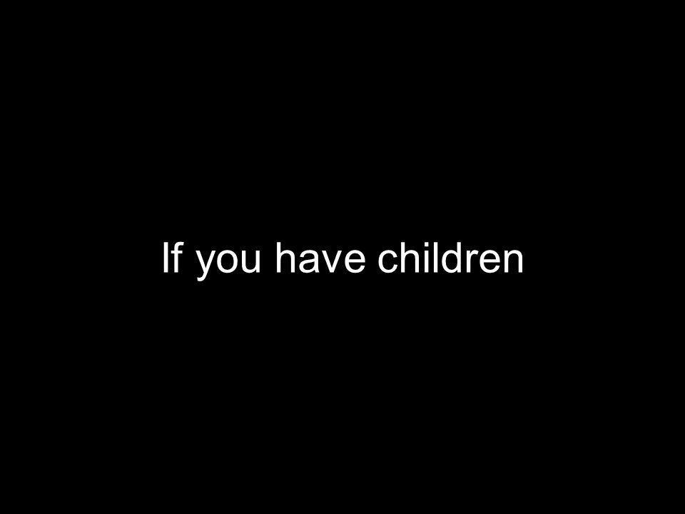 If you have children