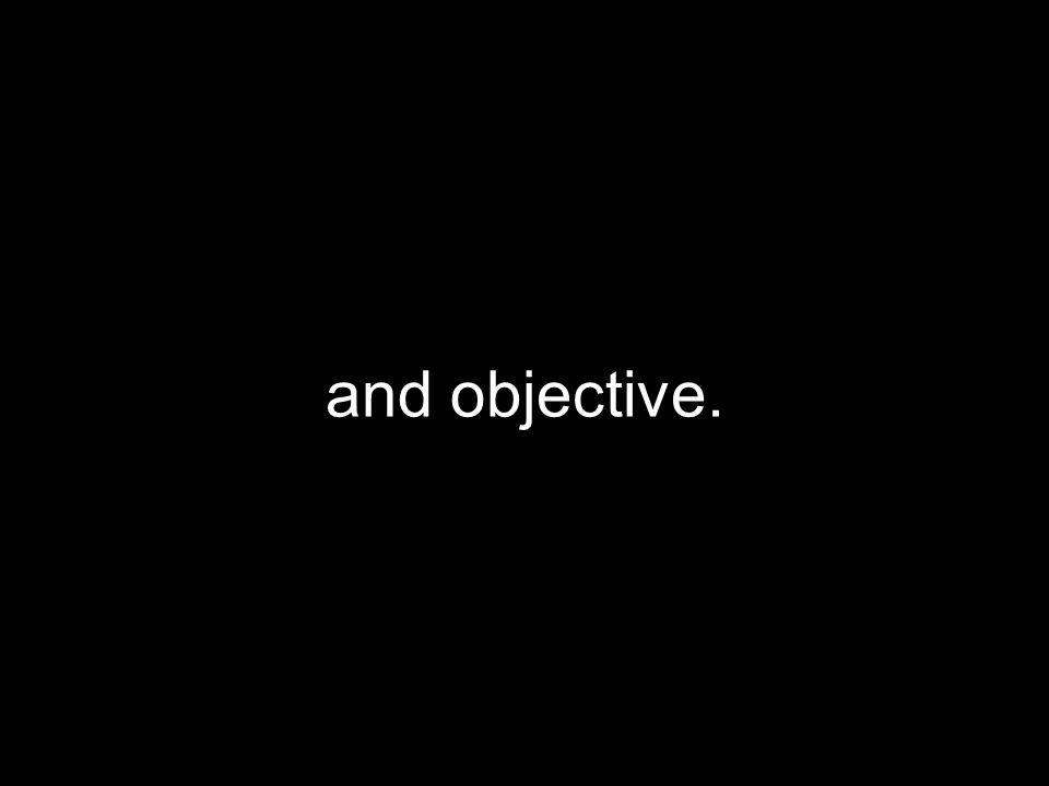 and objective.