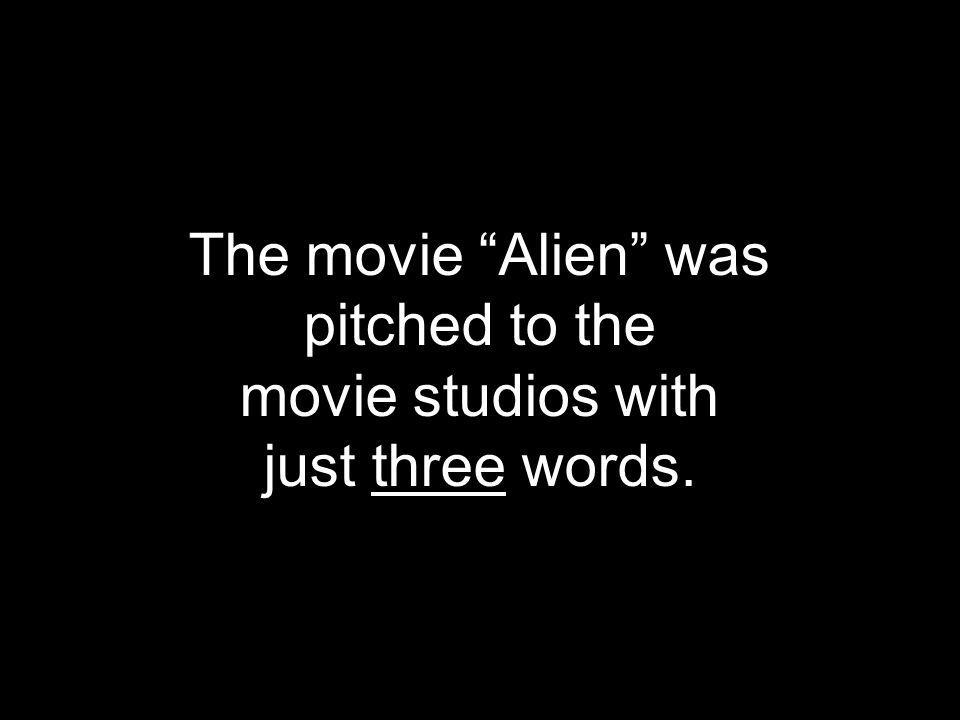 The movie Alien was pitched to the movie studios with just three words.