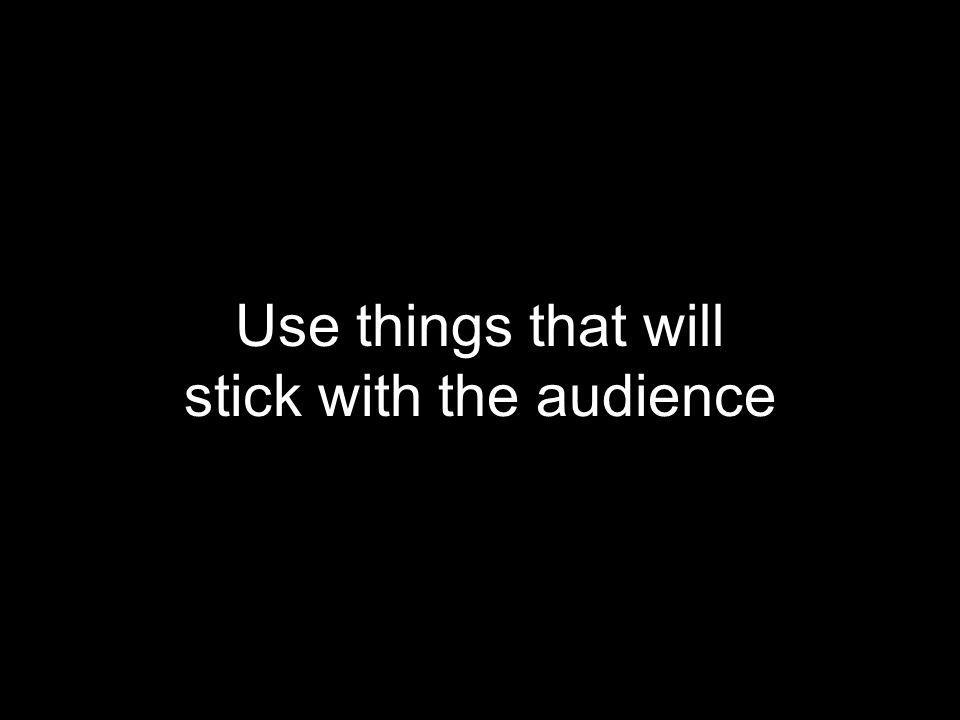 stick with the audience