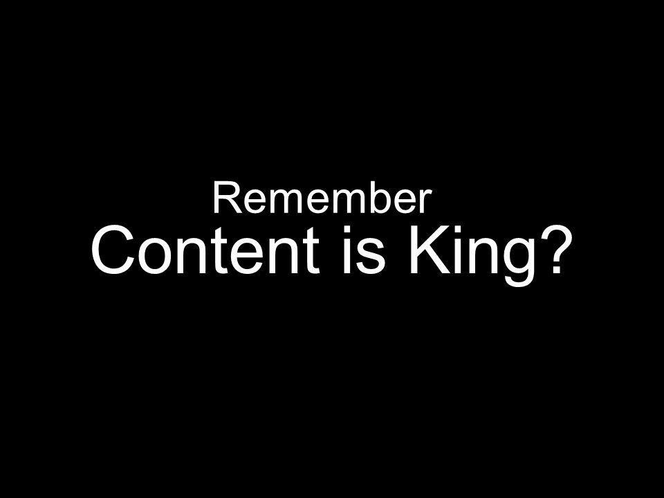 Remember Content is King