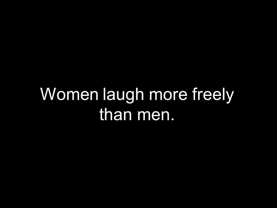 Women laugh more freely